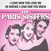I Love How You Love Me / He Knows I Love Him Too Much de The Paris Sisters