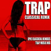 Trap Classical Remix (Epic Classical Remixes Trap Music Mix) by Blue Claw Philharmonic
