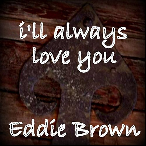 I'll Always Love You by Eddie Brown