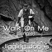 Walk on Me by Jiggley Jones