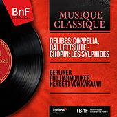 Delibes: Coppelia, Ballettsuite - Chopin: Les sylphides (Stereo Version) by Berliner Philharmoniker