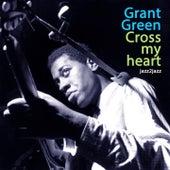 Cross My Heart van Grant Green