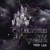 Between Two Worlds de Trip Lee