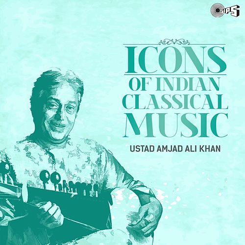 Icons of Indian Classical Music: Ustad Amjad Ali Khan by Ustad Amjad Ali Khan