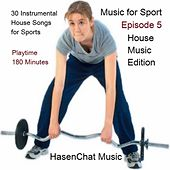 Music for Sport Episode 5 (House Music Edition) by Hasenchat Music