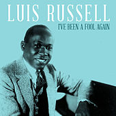 I've Been a Fool Again by Luis Russell