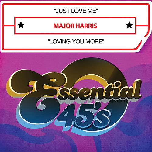 Just Love Me / Loving You More (Digital 45) by Major Harris