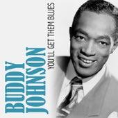 You'll Get Them Blues de Buddy Johnson