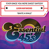 Ever Since You Were Sweet Sixteen / Skate a While (Digital 45) by Leon Haywood