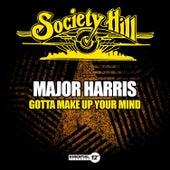 Gotta Make up Your Mind by Major Harris