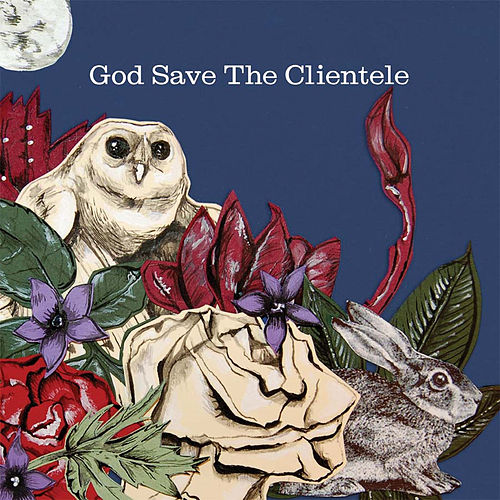 God Save The Clientele by The Clientele