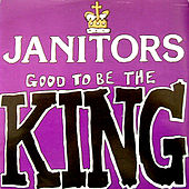 Good To Be King by Janitors