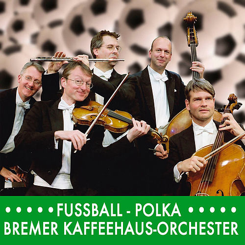 Fussball-Polka by Bremer Kaffeehaus-Orchester