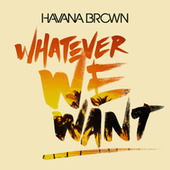 Whatever We Want von Havana Brown