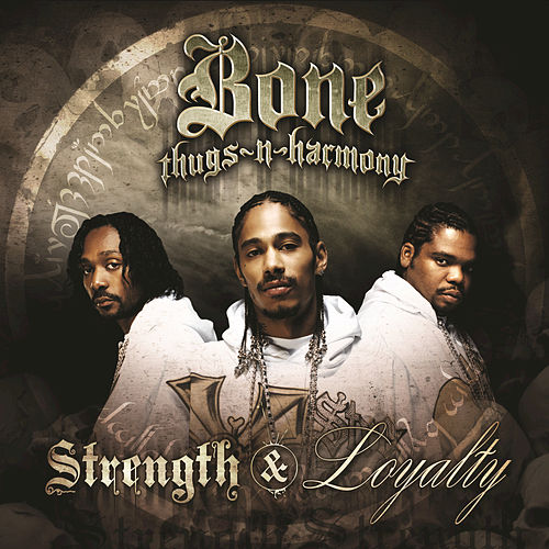 Strength And Loyalty by Bone Thugs-N-Harmony