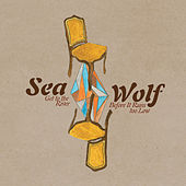 Get To The River Before It Runs Too Low by Sea Wolf
