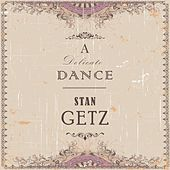 A Delicate Dance by Stan Getz