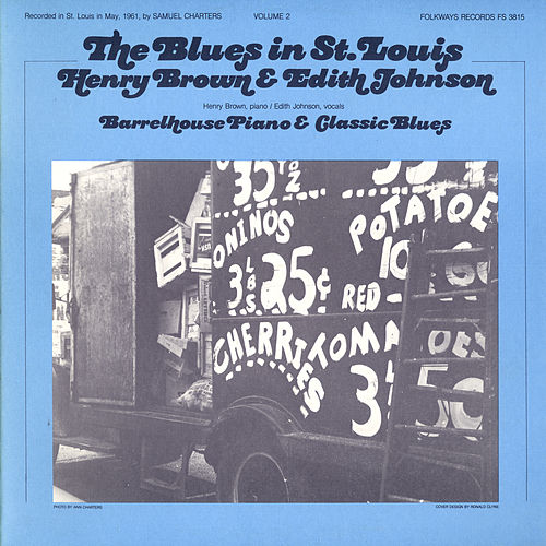 The Blues In St. Louis, Vol. 2: Henry Brown And Edith Johnson: Barrelhouse Piano And Classic Blues by Henry Brown