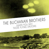 (When You See) Those Flying Saucers de The Buchanan Brothers