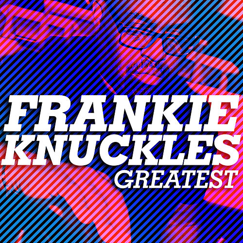 Greatest - Frankie Knuckles by Frankie Knuckles