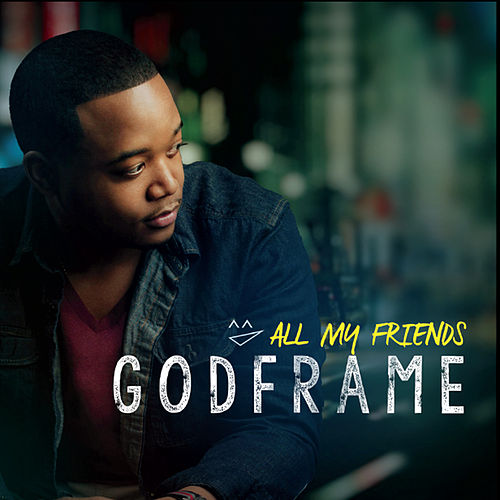 All My Friends - EP by GodFrame