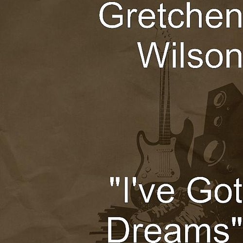 'I've Got Dreams' by Gretchen Wilson