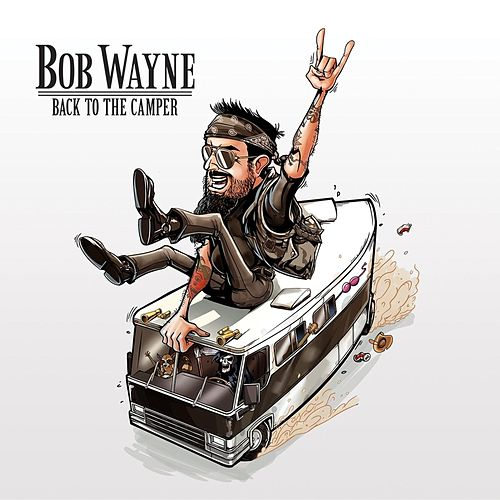Back to the Camper by Bob Wayne