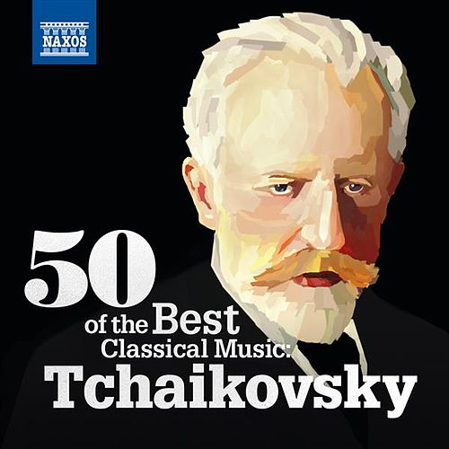 50 Of the Best Classical Music: Tchaikovsky by Various Artists