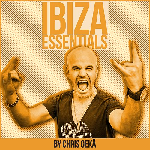 Ibiza Essentials By Chris Geka by Various Artists