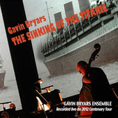 Gavin Bryars: The Sinking of the Titanic (Recorded Live on 2012 Centenary Tour) de Various Artists