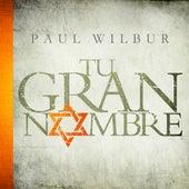 Tu Gran Nombre de Paul Wilbur
