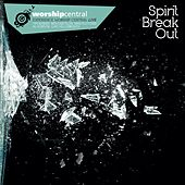 Spirit Break Out by Worship Central