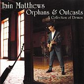 Orphans ans Outcasts Vol 1 A Collection Of Demos von Iain Matthews