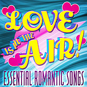 Love Is in the Air! Essential Romantic Music de Various Artists