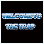 Welcome to the Trap by Various Artists
