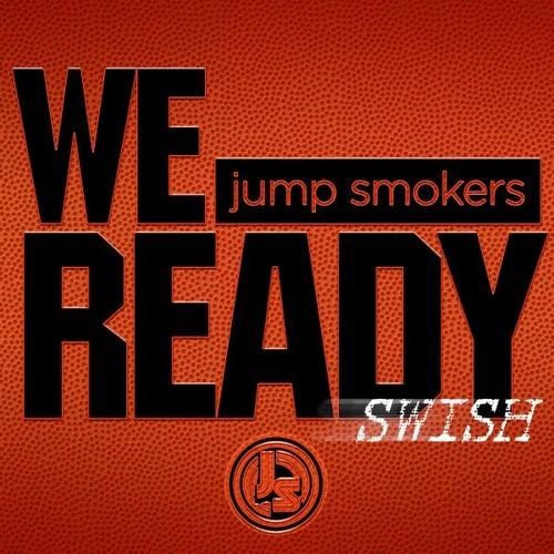 We Ready (Swish) by Jump Smokers