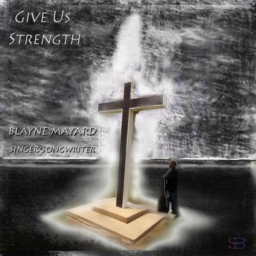 Give Us Strength von Blayne Mayard