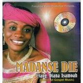 Madanse Die by Evangelist Diana Asamoah