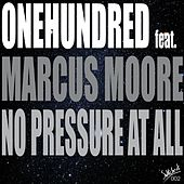 No Pressure At All (feat. Marcus Moore) by The One Hundred
