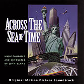 Across The Sea Of Time  Original Motion Picture Soundtrack von John Barry