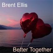 Better Together by Brent Ellis