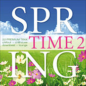 Spring Time, Vol. 2 - 22 Premium Trax: Chillout, Chillhouse, Downbeat, Lounge by Various Artists