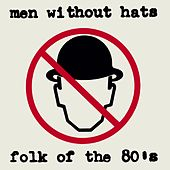 Folk of the 80's (Part 1) by Men Without Hats