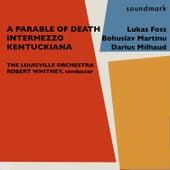 Lukas Foss: A Parable of Death - Bohuslav Martinu: Intermezzo - Darius Milhaud: Kentuckiana (Divertissement on Twenty Kentucky Airs) de Various Artists