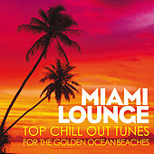 Miami Lounge (Top Chill Out Tunes for the Golden Ocean Beaches) von Various Artists