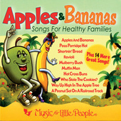 Apples & Bananas: Songs For Healthy Families by Music For Little People Choir