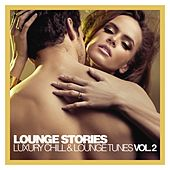 Lounge Stories - Luxury Chill & Lounge Tunes, Vol. 2 by Various Artists