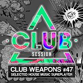 Club Session Pres. Club Weapons No. 47 by Various Artists
