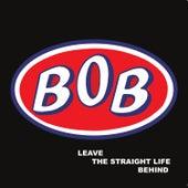 Leave the Straight Life Behind von Bob