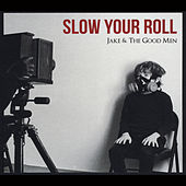 Slow Your Roll by Jake